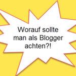 Worauf sollte man als Blogger achten?