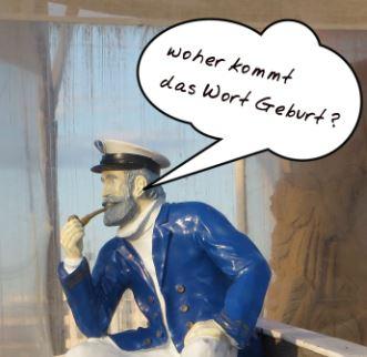Kapitän Neugier fragt: Woher kommt das Wort Geburt?